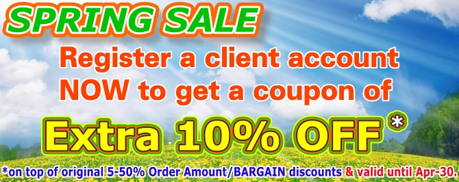 Register a client account NOW to get an Extra 10% OFF coupon on top of original 5-50% Order Amount/BARGAIN discounts. Valid until Apr-30.
